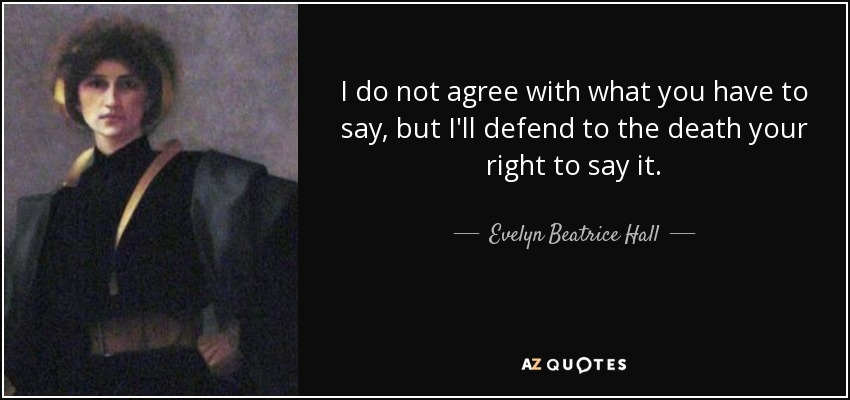 quote-i-do-not-agree-with-what-you-have-to-say-but-i-ll-defend-to-the-death-your-right-to-evel...jpg