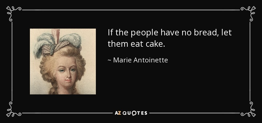 quote-if-the-people-have-no-bread-let-them-eat-cake-marie-antoinette-66-11-58.jpg