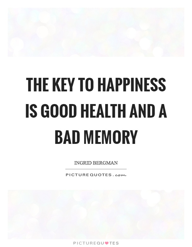 the-key-to-happiness-is-good-health-and-a-bad-memory-quote-1.jpg